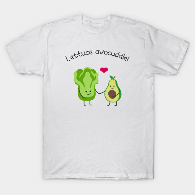 e18651cc7 Lettuce Avocuddle - Vegan Vegetarian Funny - T-Shirt | TeePublic