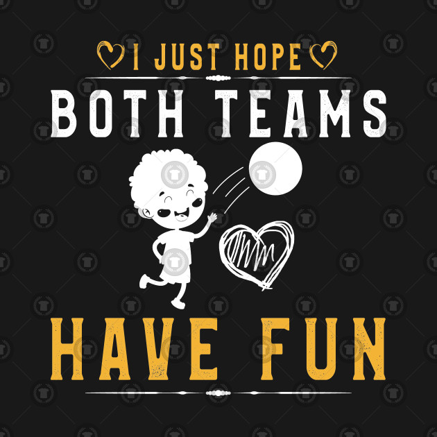 I Just Hope Both Teams Have Fun T-Shirt Volleyball Supporter