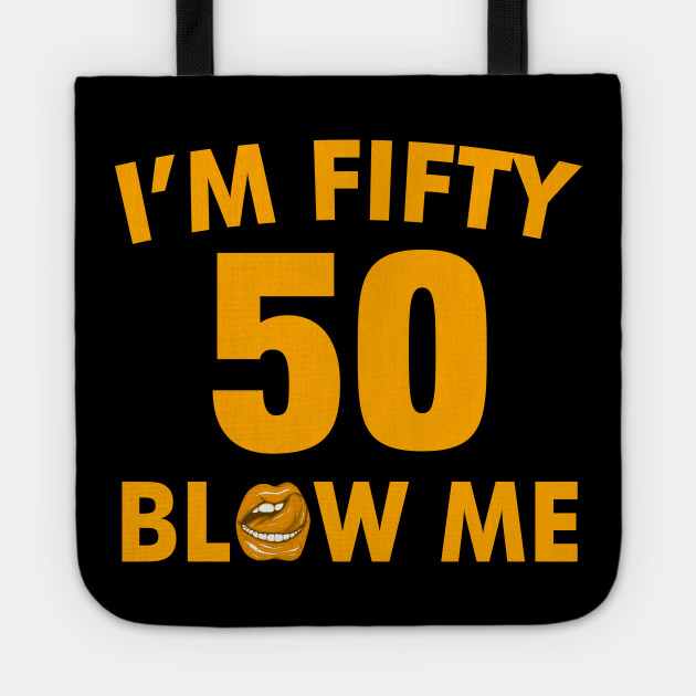 Im 50 Fifty Blow Me Birthday Funny Tote