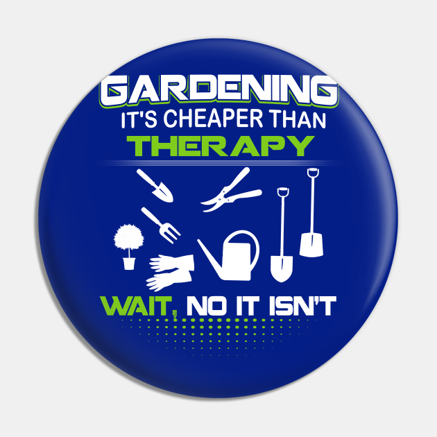 Gardening It's Cheaper Than Therapy Wait, No It Isn't