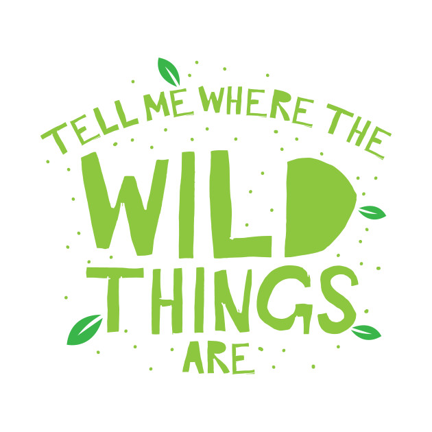 tell me where the wild things are