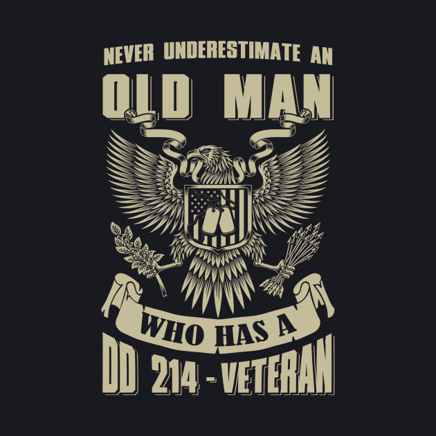 Never Underestimate An Old Man Who Has A DD-214 Veteran