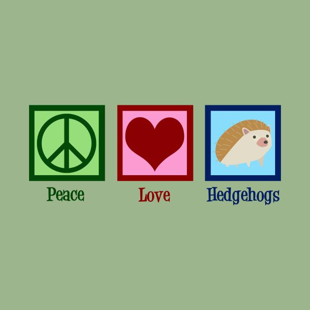 Peace Love Hedgehogs