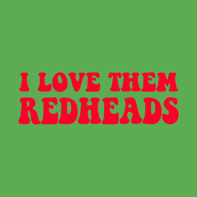 ac6b6fa4e Dazed And Confused - I Love Them Redheads - You Just Gotta Keep Livin - T- Shirt | TeePublic