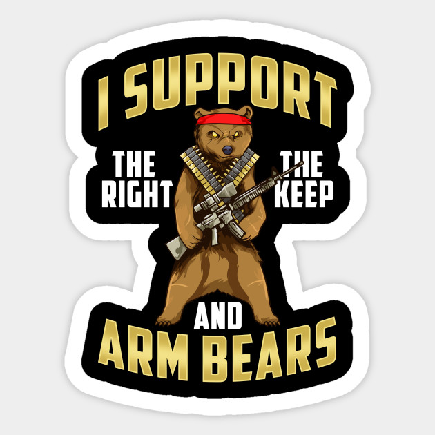 I support the right to keep and arm bears Guns 2nd Amendment Decal Sticker