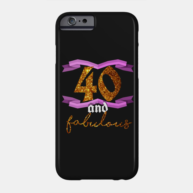 40th Birthday Forty And Fabulous BDay Party T Shirt Phone Case