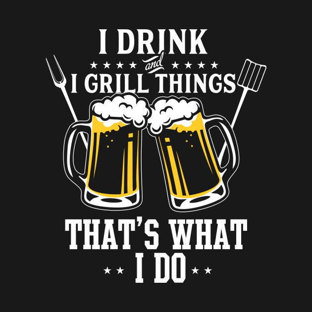 Drink Shirt Mens Funny I And Grill Things T BBQ Birthday
