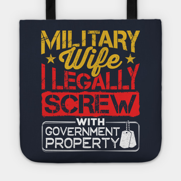Military Wife I Legally Screw With Government Property Tote