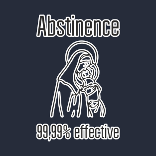 Abstinence 99,99% Effective Funny Design Art Great Sarcastic Gift t-shirts