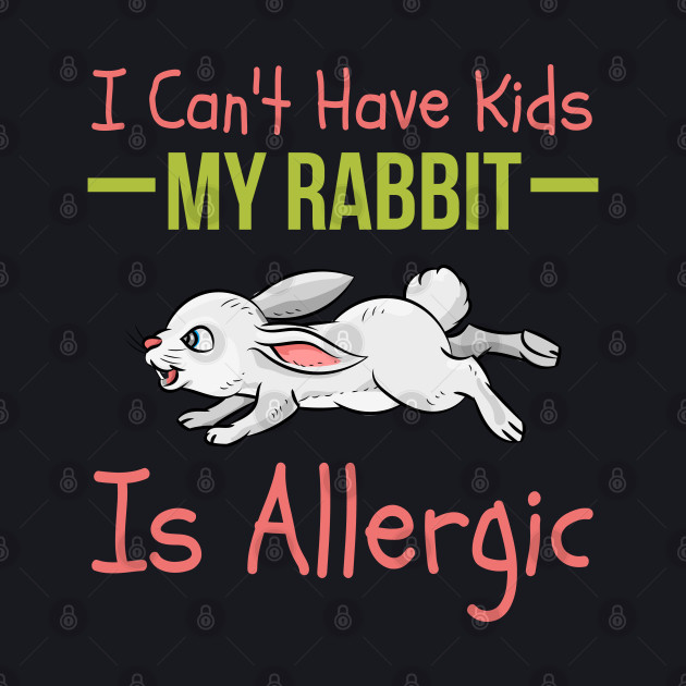 I Can't Have Kids My Rabbit Is Allergic