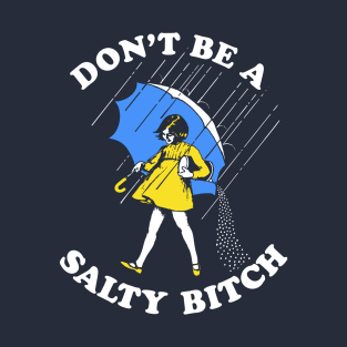 Don't Be A Salty Bitch T-Shirt t-shirts