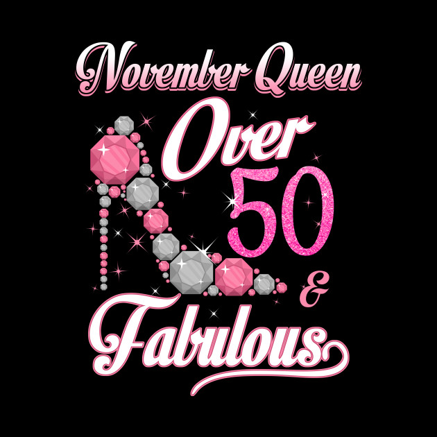 Women November Queen Over 50 Fabulous T Shirt Years Old Tees