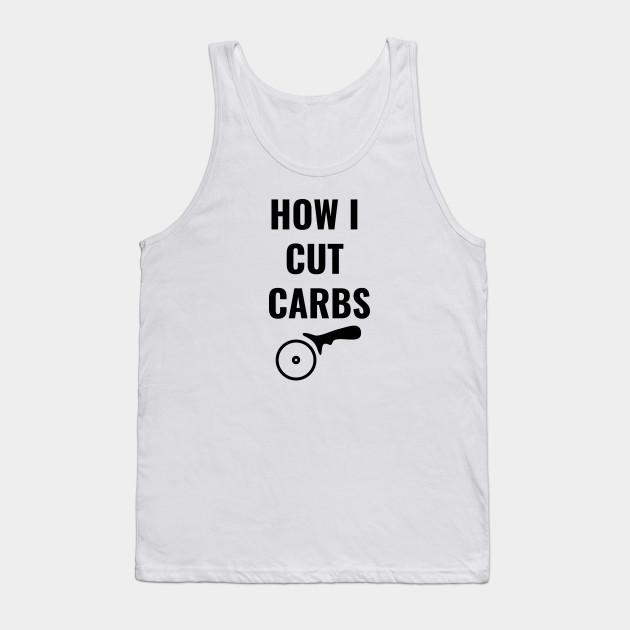 c55c64fb How I Cut Carbs - Carbohydrates - Tank Top | TeePublic
