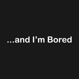 ...and I'm Bored t-shirts