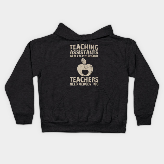 Teaching Assistants Were Created Because Teachers Need Heroes Too - TShirts