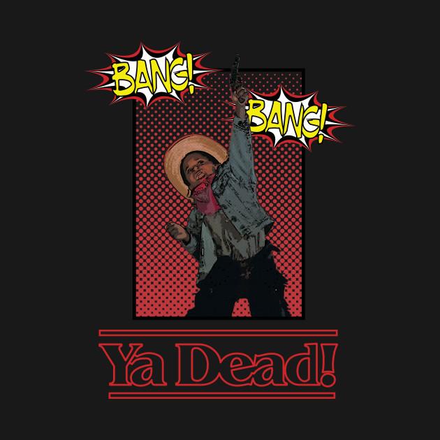 Ya Dead!