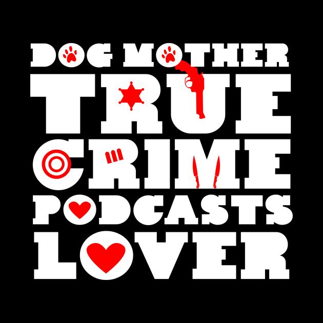 Dog Mother & True Crime Podcast Lover