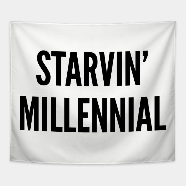 Funny - Starving Millennial - Funny Internet Joke Statement Humor Slogan
