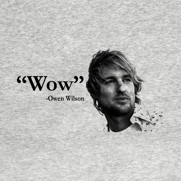 Wow Owen Wilson Owen Wilson T Shirt Teepublic