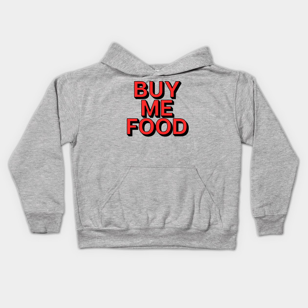 2b6640959 Buy Me Food - Food Lover Foodie - Kids Hoodie | TeePublic