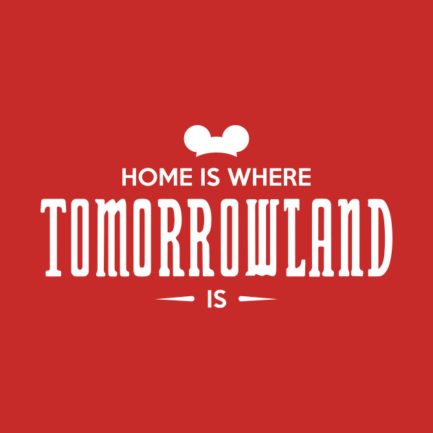 Home is Where Tomorrowland Is
