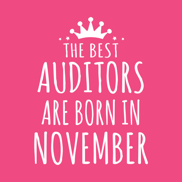 THE BEST AUDITORS ARE BORN IN NOVEMBER