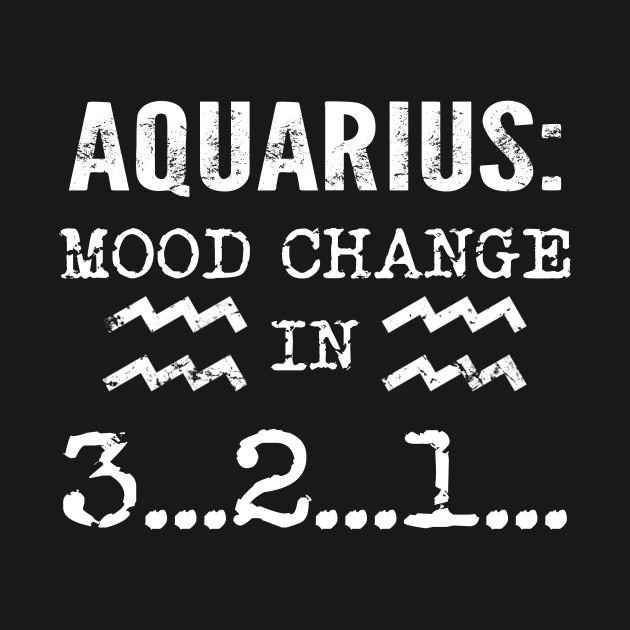 Aquarius Mood Change In 3 2 1 T Shirt