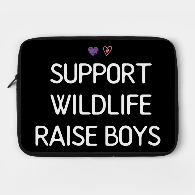 Support Wildlife Raise Boys / Funny Cute Mom Mother Mother's Day