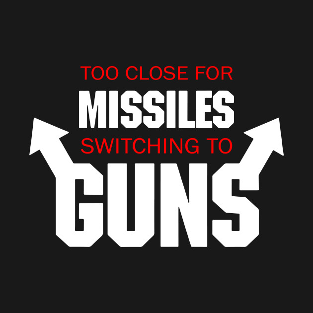 Too Close for Missiles, Switching to Guns