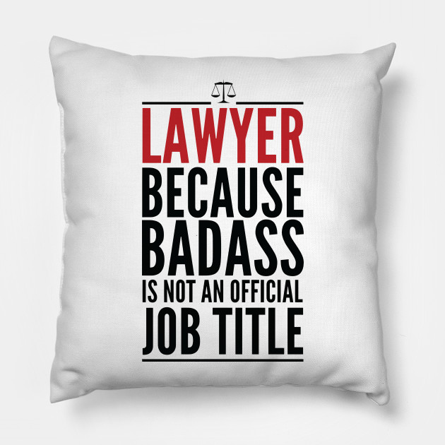Lawyer Because Badass Is Not An Official Title
