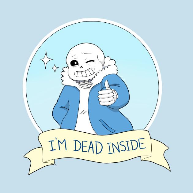 undertale sans i m dead inside sans t shirt teepublic