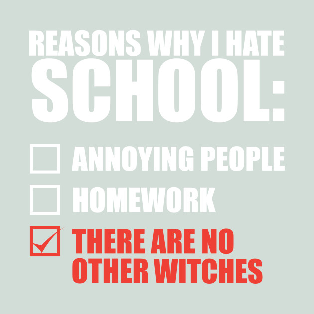 767ccc60a Reasons Why I Hate School Funny Witch T-Shirt - Hate School - T-Shirt |  TeePublic