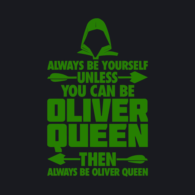 Oliver Queen Always be your self unless you can be Oliver queen