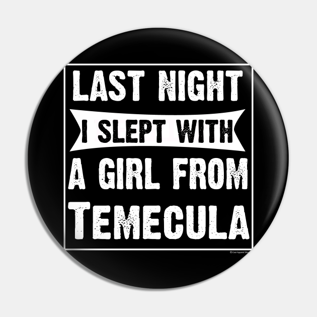Last Night I Slept With Girl From Temecula.