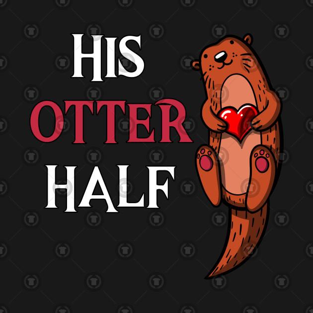 His Otter Half Funny Valentines Day Pun Otter Half Valentines Day