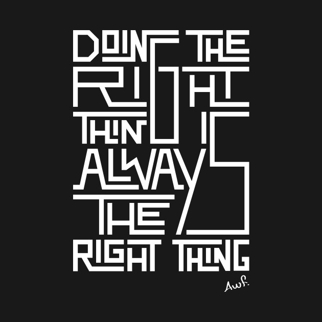 Doing the right thing is always the right thing (white)