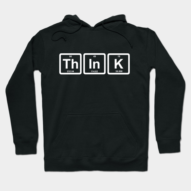 Think Periodic Table Of Elements Science Hoodie Teepublic
