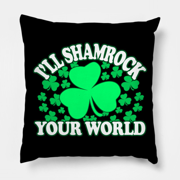 Ill Shamrock Your World - Irish Pride, Irish Drinking Squad, St Patricks Day 2018, St Pattys Day, St Patricks Day Shirts
