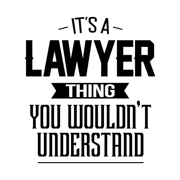 It's A Lawyer Thing You Wouldn't Understand