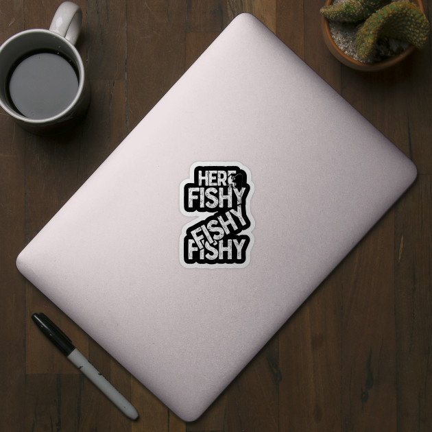 Here fishy fishy fishy Funny Fisherman Fishermen T-Shirts and Gifts for National Fishing Day