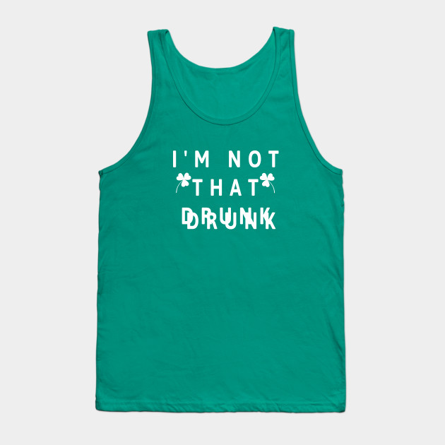 I'm not that Drunk, St. Patrick's Day Tank Top