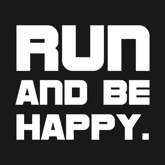Run and be happy workout cross country t shirt running t shirt 1309437 1 publicscrutiny Choice Image