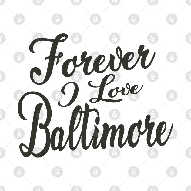Forever i love Baltimore