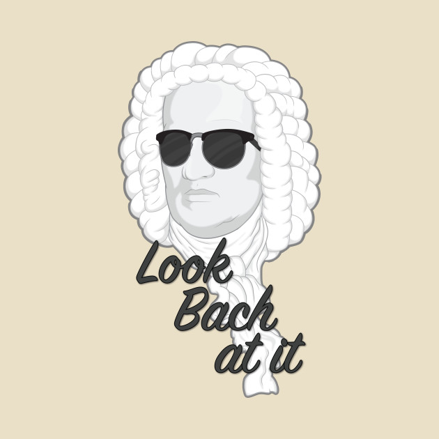 Look Bach at it