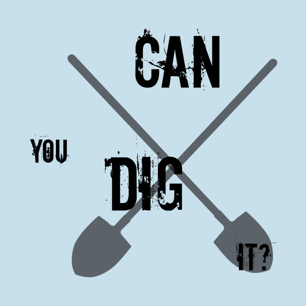 Can you dig it?