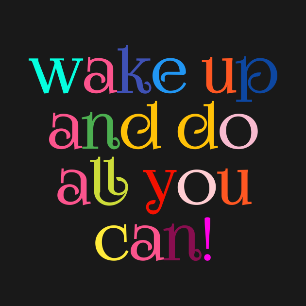 Wake Up & Do All You Can!