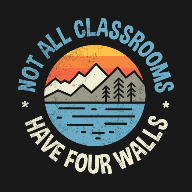 Not All Classrooms Have Four Walls Outdoor EducationCamping Lover Camping Daddy Funny Camping