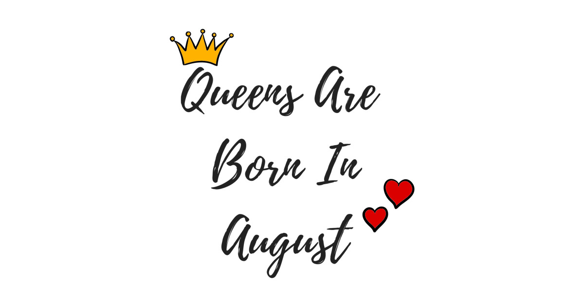 Queens Are Born In August Birthday Quote by hypedesigns19
