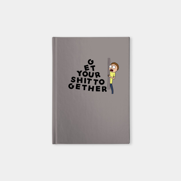 Get Your Shit Together - Rick and Morty - Black Text