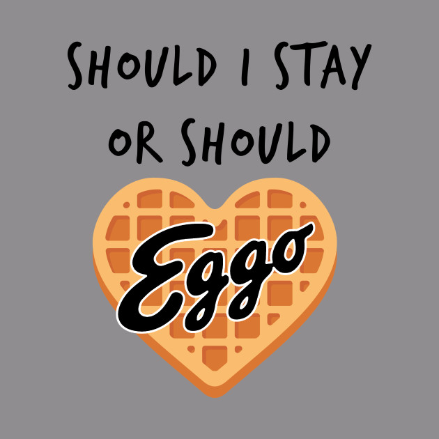 Should I Stay or Should I Go - Eggo waffle - heart waffle - Stranger Things - Eleven waffles - black text - Eggo parody T-Shirt T-Shirt